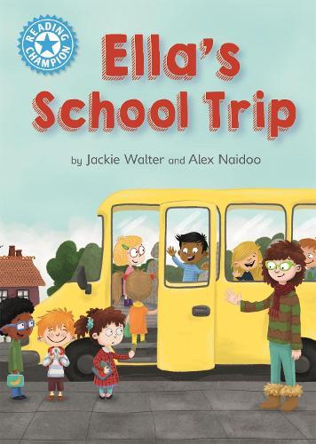 Reading Champion: Ella's School Trip: Independent Reading Blue 4 - Reading Champion (Hardback)