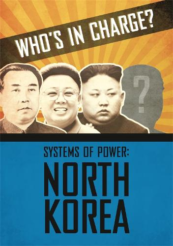 Who's in Charge? Systems of Power: North Korea - Who's in Charge? Systems of Power (Hardback)