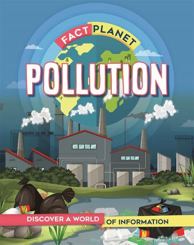 Fact Planet: Pollution - Fact Planet (Hardback)