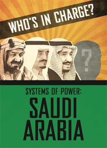 Who's in Charge? Systems of Power: Saudi Arabia - Who's in Charge? Systems of Power (Hardback)
