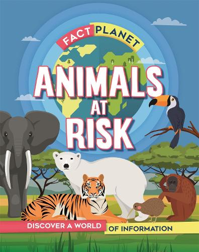 Fact Planet: Animals at Risk - Fact Planet (Hardback)