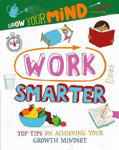Grow Your Mind: Work Smarter - Grow Your Mind (Hardback)
