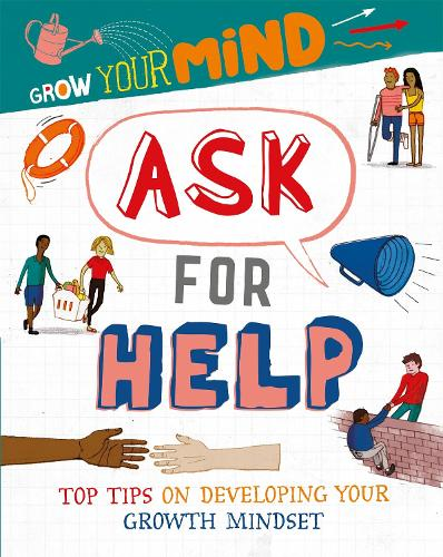 Grow Your Mind: Ask for Help - Grow Your Mind (Hardback)