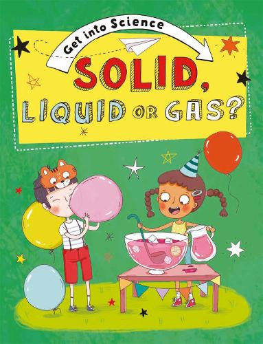 Solid, Liquid or Gas? - Get Into Science (Paperback)