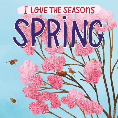 I Love the Seasons: Spring - I Love the Seasons (Paperback)