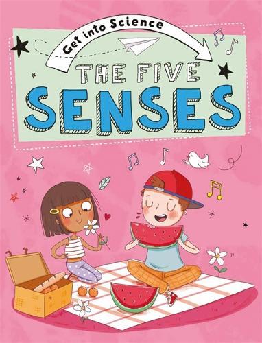 The Five Senses - Get Into Science (Hardback)