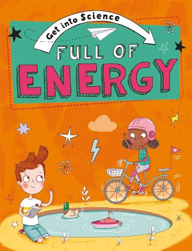 Get Into Science: Full of Energy - Get Into Science (Hardback)