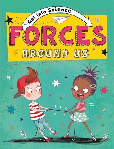 Get Into Science: Forces Around Us - Get Into Science (Hardback)