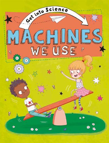 Get Into Science: Machines We Use - Get Into Science (Hardback)