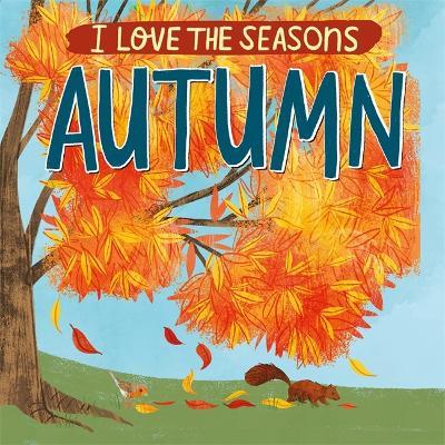 I Love the Seasons: Autumn - I Love the Seasons (Hardback)