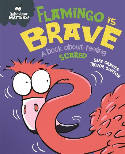 Behaviour Matters: Flamingo is Brave: A book about feeling scared - Behaviour Matters (Hardback)