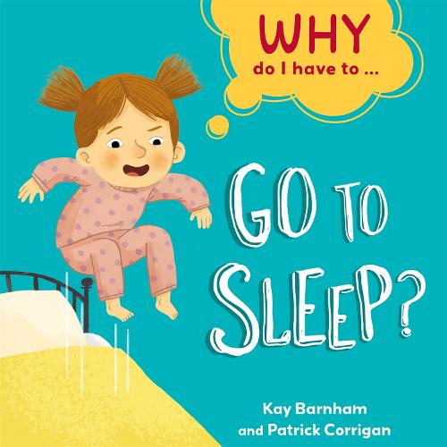 Why Do I Have To ...: Go to Sleep? - Why Do I Have To ... (Hardback)