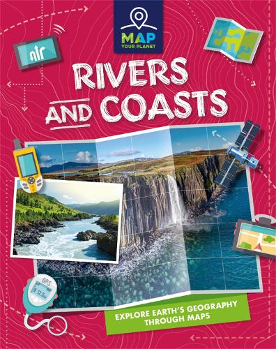 Map Your Planet: Rivers and Coasts - Map Your Planet (Hardback)