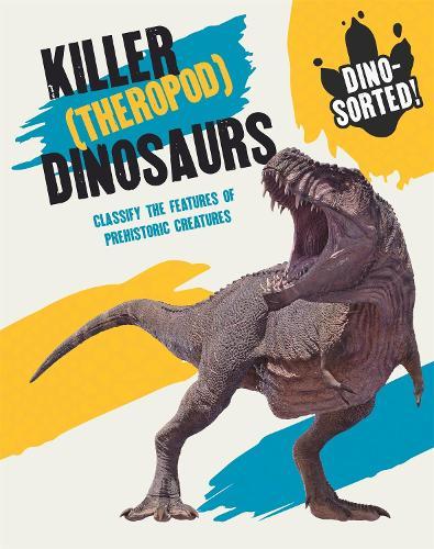 Dino-sorted!: Killer (Theropod) Dinosaurs - Dino-sorted! (Paperback)