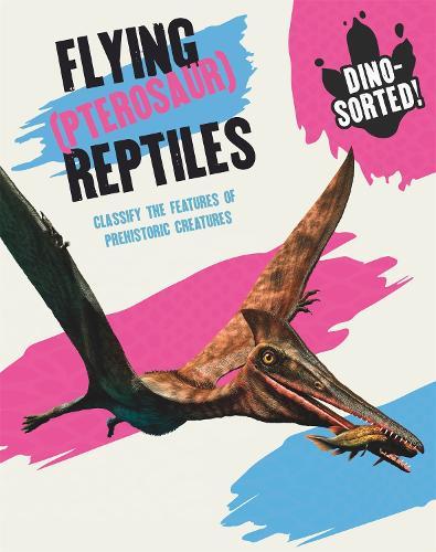 Dino-sorted!: Flying (Pterosaur) Reptiles - Dino-sorted! (Hardback)