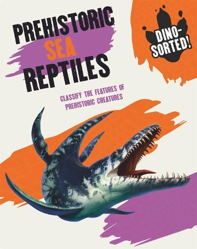 Dino-sorted!: Prehistoric Sea Reptiles - Dino-sorted! (Hardback)