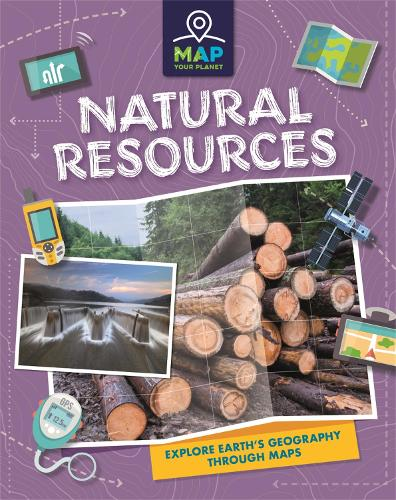 Map Your Planet: Natural Resources - Map Your Planet (Hardback)