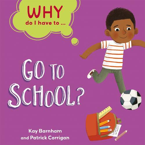 Why Do I Have To ...: Go to School? - Why Do I Have To ... (Hardback)