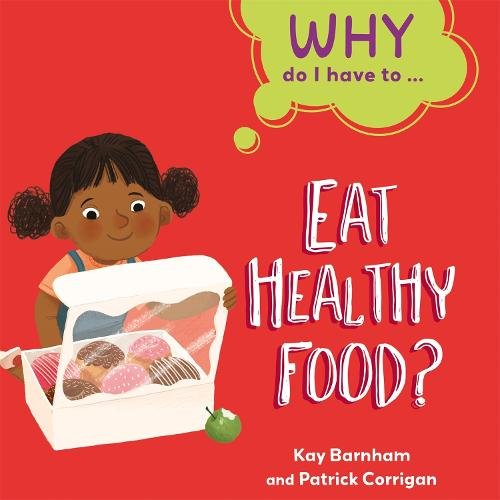 Why Do I Have To ...: Eat Healthy Food? - Why Do I Have To ... (Hardback)
