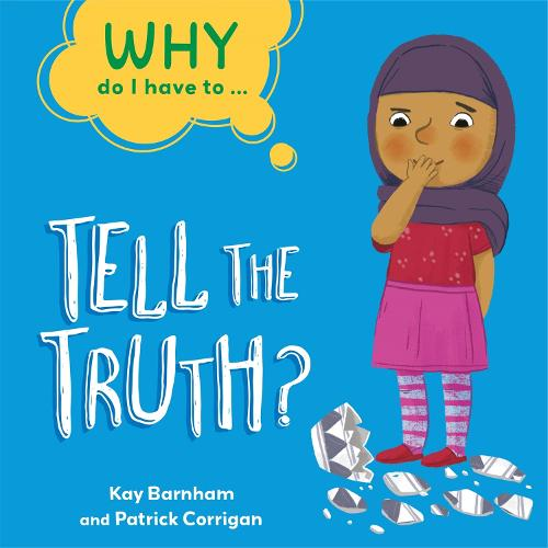 Why Do I Have To ...: Tell the Truth? - Why Do I Have To ... (Hardback)