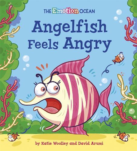 The Emotion Ocean: Angelfish Feels Angry - The Emotion Ocean (Hardback)