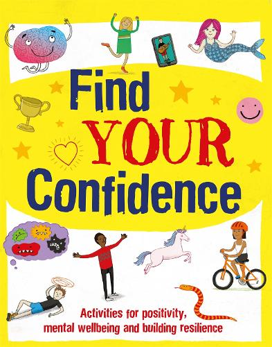 Find Your Confidence: Activities for positivity, mental wellbeing and building resilience - Find Your Confidence (Paperback)