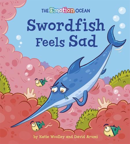 The Emotion Ocean: Swordfish Feels Sad - The Emotion Ocean (Hardback)