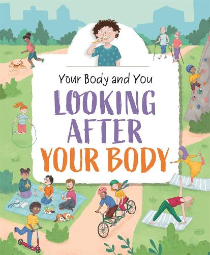 Your Body and You: Looking After Your Body - Your Body and You (Hardback)