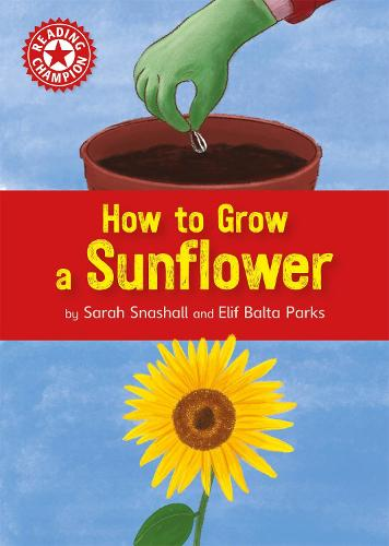 Reading Champion: How to Grow a Sunflower: Independent Reading Non-fiction Red 2 - Reading Champion (Paperback)