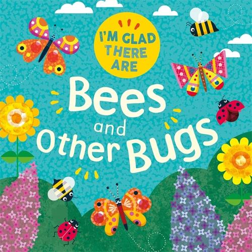 I'm Glad There Are ...: Bees and Other Bugs - I'm Glad There Are ... (Hardback)