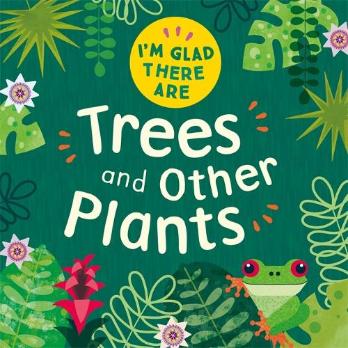 I'm Glad There Are ...: Trees and Other Plants - I'm Glad There Are ... (Hardback)