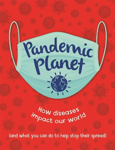 Pandemic Planet: How diseases impact our world (and what you can do to help stop their spread) (Hardback)