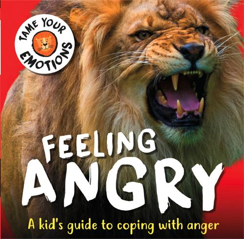 Tame Your Emotions: Feeling Angry - Tame Your Emotions (Hardback)