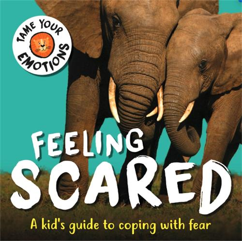 Tame Your Emotions: Feeling Scared - Tame Your Emotions (Hardback)