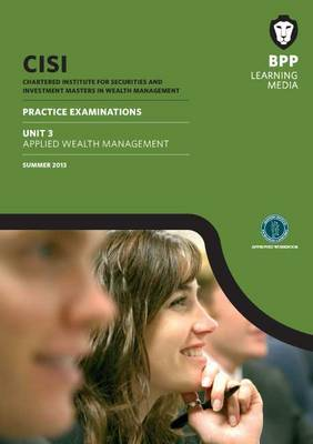 CISI Masters Unit 3 Applied Wealth Management Practice Examinations Summer 2013: Unit 3: Practice Exam (Paperback)