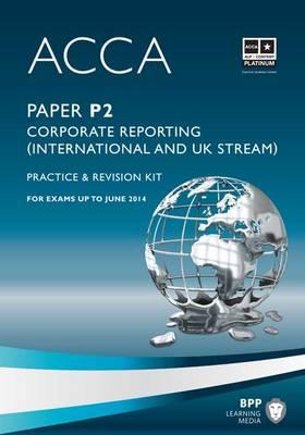 ACCA - P2 Corporate Reporting (International & UK): Revision Kit (Paperback)