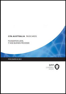 CPA Australia - IT and Business Processes: Foundation level: Passcards (Spiral bound)
