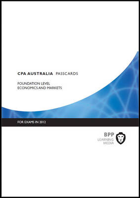 CPA Australia - Economics and Markets: Foundation level: Passcards (Spiral bound)
