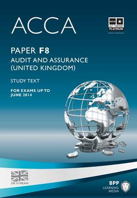 ACCA - F8 Audit and Assurance (UK): Study Text (Paperback)