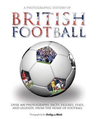 Photographic History of British Football (Hardback)