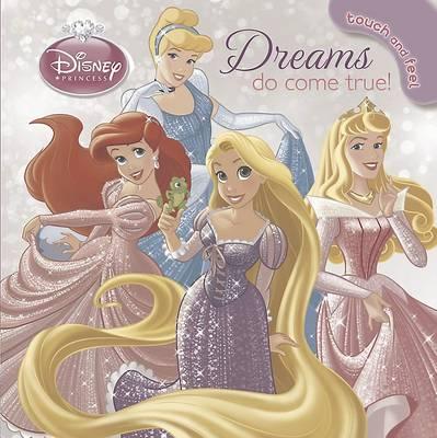 Disney Princess Dreams Do Come True: Touch and feel! (Board book)