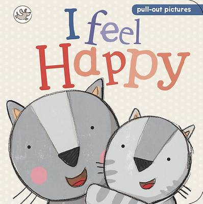 Little Learners - I Feel Happy: Pull-out Pictures (Board book)