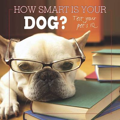 How Smart Is Your Dog?: Test Your Pet's IQ (Hardback)