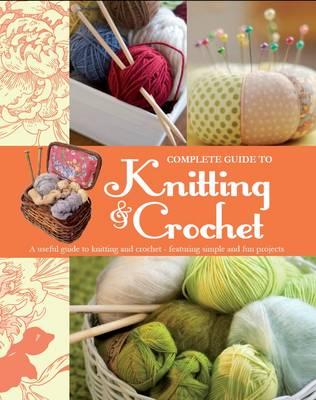 Complete Guide to Knitting & Crochet (Hardback)