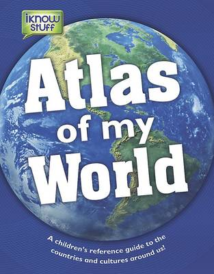 Atlas of My World - a Children's Reference Guide (Hardback)