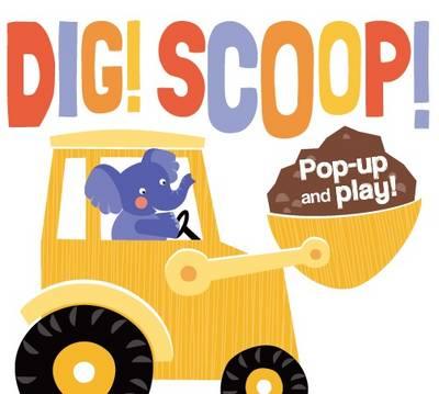 Dig! Scoop! Pop Up & Play (Board book)