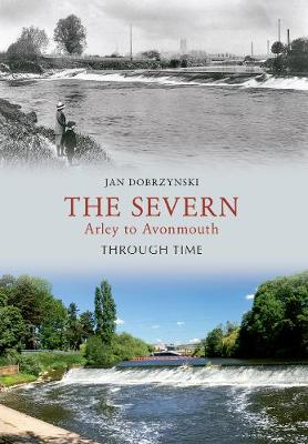 The Severn Arley to Avonmouth Through Time - Through Time (Paperback)