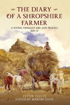 The Diary of a Shropshire Farmer: A Young Yeoman's Life and Travels 1835-37 (Paperback)