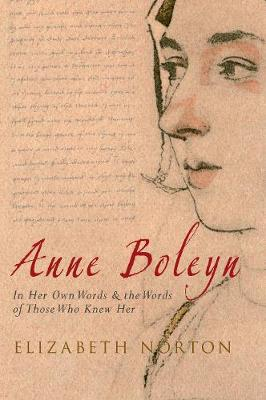 Anne Boleyn: In Her Own Words & the Words of Those Who Knew Her (Hardback)