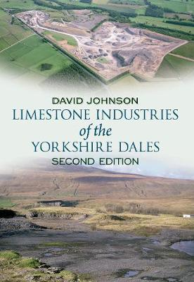 Limestone Industries of the Yorkshire Dales Second Edition (Paperback)